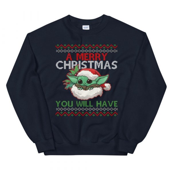 A Merry Christmas You Will Have Ugly X-Mas Unisex Sweater