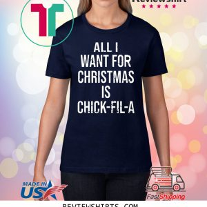 All I want for Christmas is Chick Fil A T-Shirt