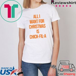 All I want for Christmas is Chick Fill A 2020 T-Shirt