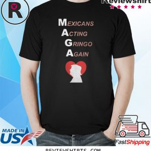 Donald Trump Heart MAGA Mexicans Acting Gringo Again T-Shirt