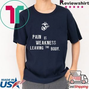 Pain is Weakness Leaving The Body Shirt
