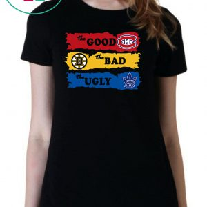 The good montreal canadiens the bad boston bruins the ugly toronto maple leafs Gift T-Shirt