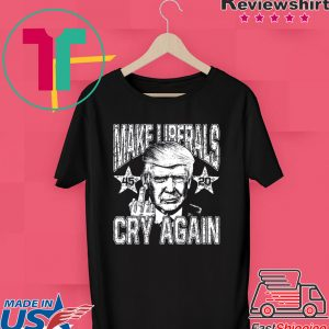 45th President Reelect Trump 2020 Make Liberals Cry Again Tee Shirt