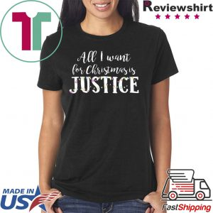 All I want for Christmas is Justice Tee Shirt