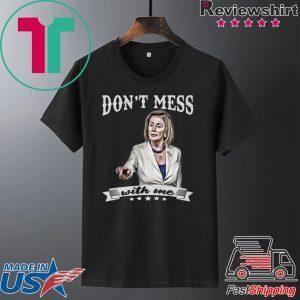 Don't Mess With Me Tee Shirt Nancy Pelosi