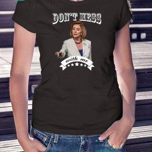 Don't Mess With Me Shirt Pelosi Tee Shirt
