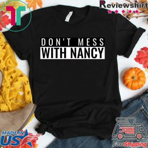 Don't Mess With Nancy Pelosi Speaker of the House Shirts