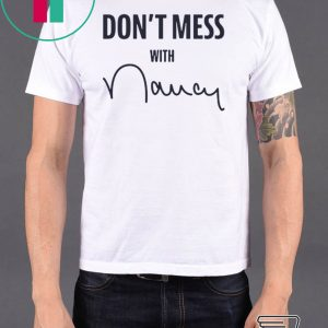 Don't Mess With Nancy Pelosi original T-Shirt