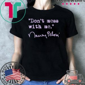 Don't mess with Nancy Pelosi - lavender Tee Shirt