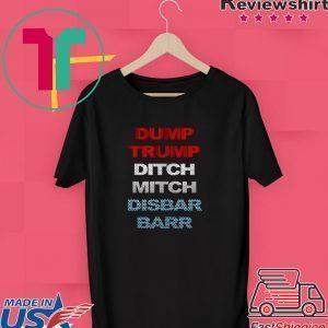 Dump Trump Ditch Mitch Disbar Barr 2020 Tee Shirts