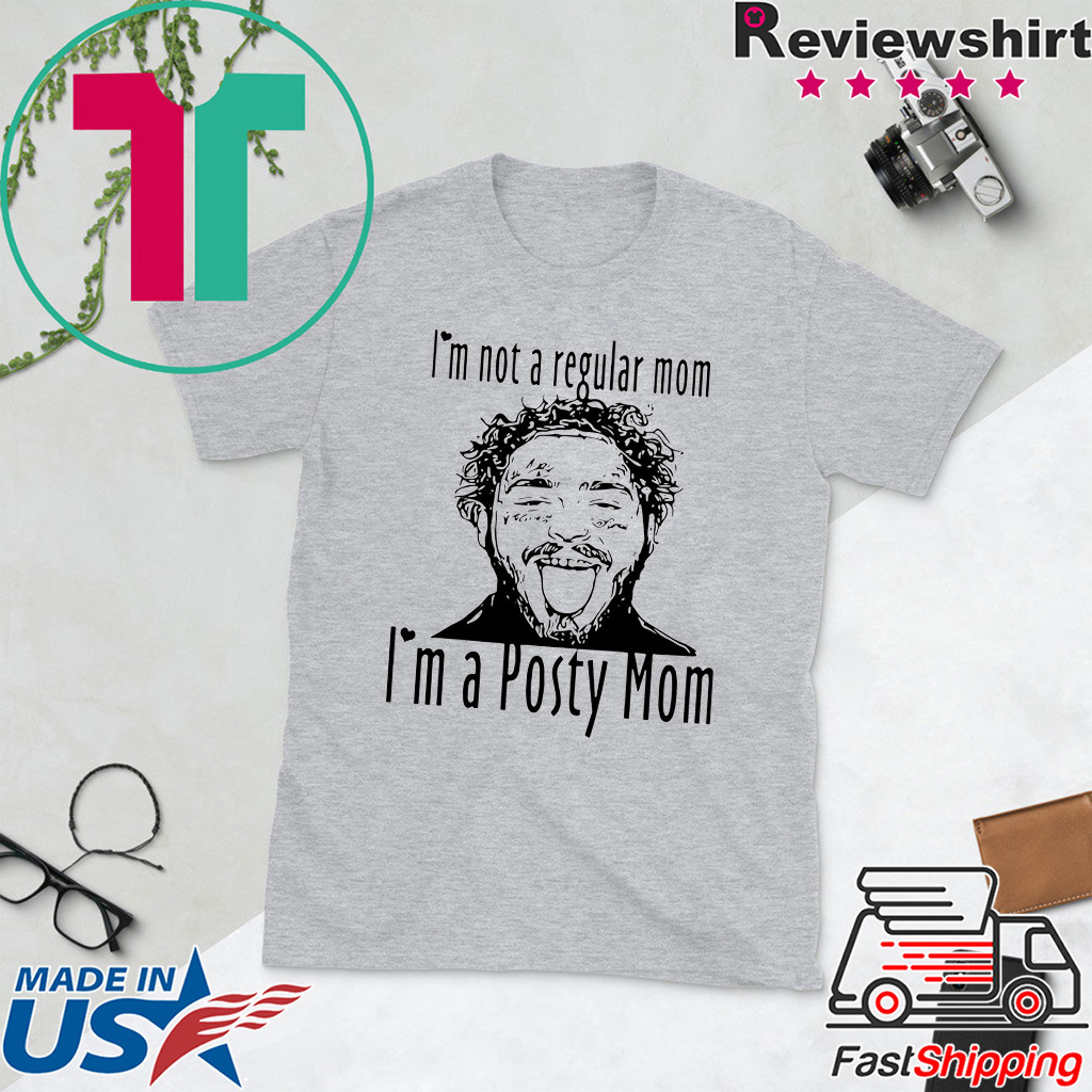 Post Malone I Know: Post Malone I'm Not A Regular Mom I'm A Posty Mom Tee