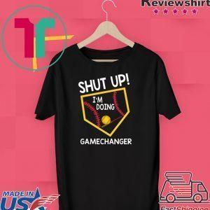 Shut Up I'm Doing Game Changer Tee Shirts