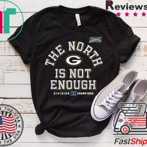 The North Is Not Enough Green Bay Packers Tee Shirt