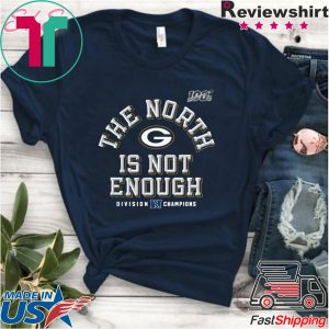 The North Is Not Enough Packers Tee Shirt