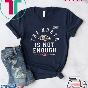 The North Is Not Enough Shirt Baltimore Ravens Classic T-Shirt