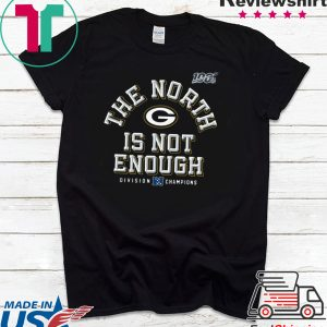 The North Is Not Enough Tee Shirts