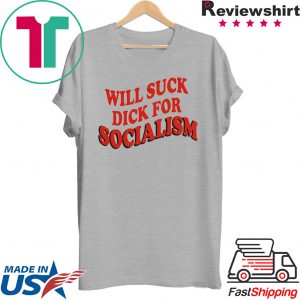 Will Sick Dick For Socialism Tee Shirt