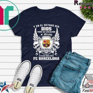 Y en el Octavo Dia Dios Miro y creacion Y dijo a si que dios creo FC Barcelona Tee Shirt