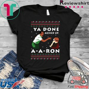 Ya Done Messed Up A A Ron Tee Shirts
