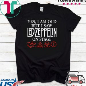Yes i am old but i saw led-zeppelin on stage Tee Shirt