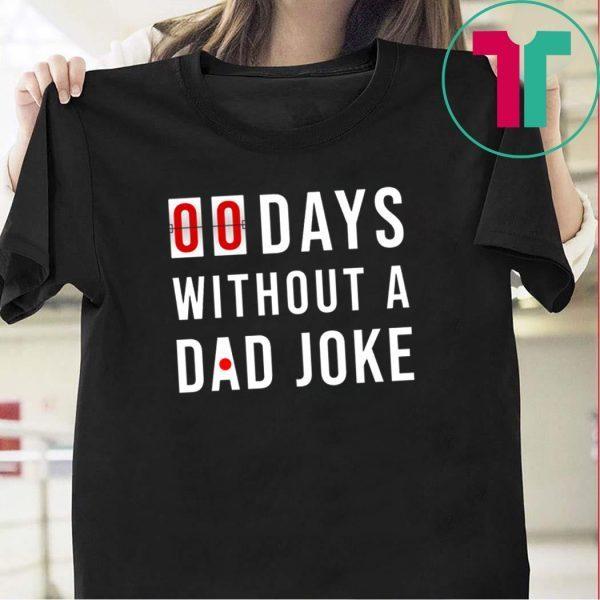 0 Days Without A Dad Joke Tee Shirts
