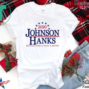2020 Johnson Hanks Because Even A Rock Is Better Tee Shirts