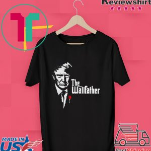 Donald Trump the Wall Father Tee Shirt
