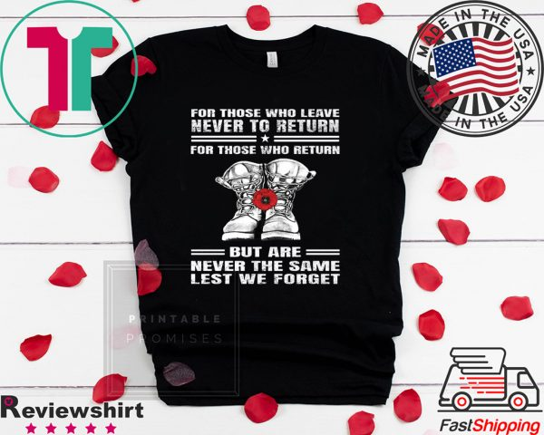 For those who leave never to return but are never the same lest we forget Tee Shirts