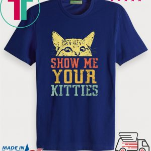 Show me your kitties retro Vintage Tshirt Gift Cat Lover Tee Shirts