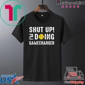 Shut Up I'm Doing Gamechanger Tee Shirts