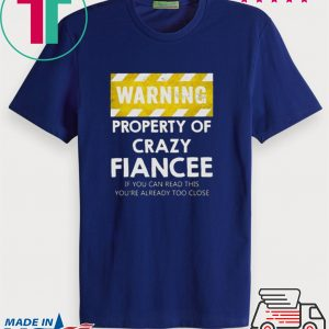 Warning Property Of Crazy Fiancee Tee Shirts