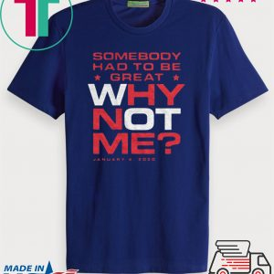 Why Not Me Tee Shirts
