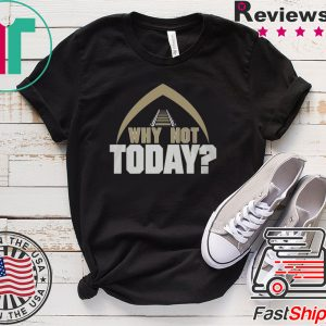 Why Not Today Tee Shirts