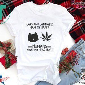 Cats And Cannabis Make Me Happy Humans Make My Head Hurt Tee Shirts