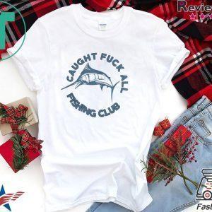 Caught Fuck All Fishing Club Tee Shirt
