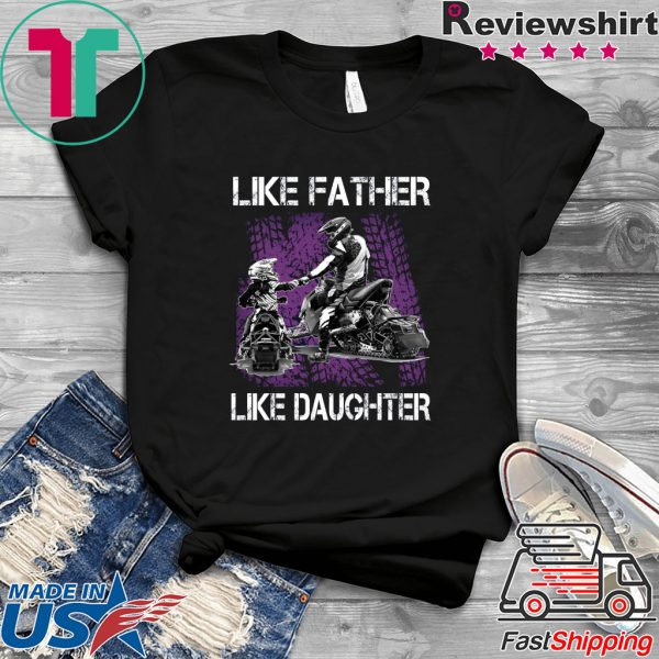 Like Father Like Daughter Tee Shirts