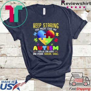 Autism Awareness Keep Staring You Might Cure My Autism T-Shirts 1