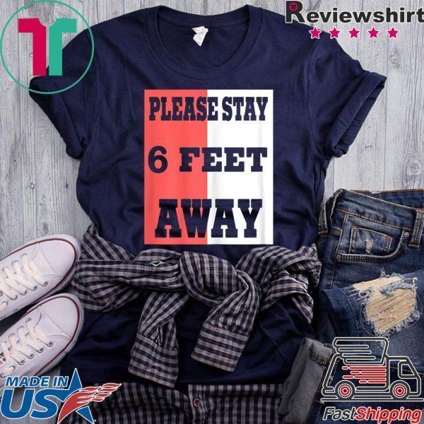 Please Stay 6 Feet Away - Social Distancing Tee Shirt