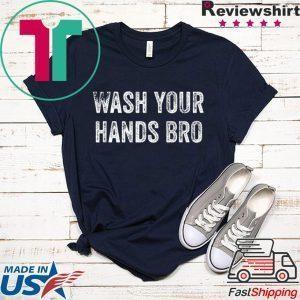 Wash Your Hands Bro - Funny Germaphobe Saying Tee Shirts