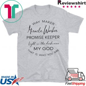 Way maker Miracle worker promise keeper Tee Shirts