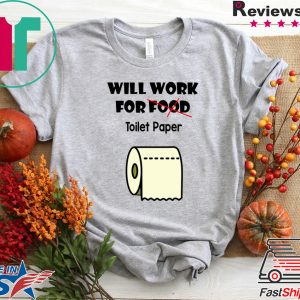 Will work for food toilet paper Tee Shirts