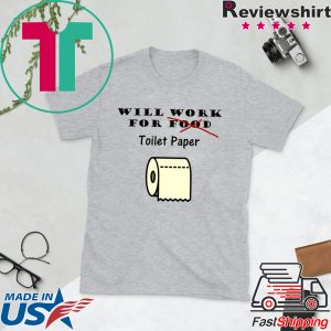 Will work for toilet paper Tee Shirts