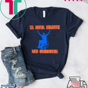 Ya Gotta Believe Like Christopher Tee Shirts