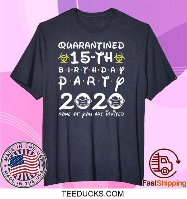 15th Birthday 2005 None of You Invited Quarantine Tee Shirts