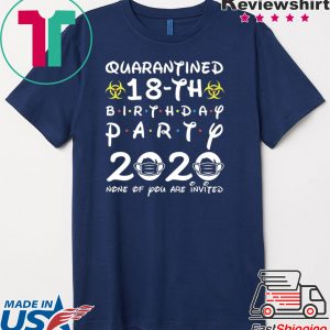 18th Birthday 2002 None of You Invited Quarantine Tee Shirts