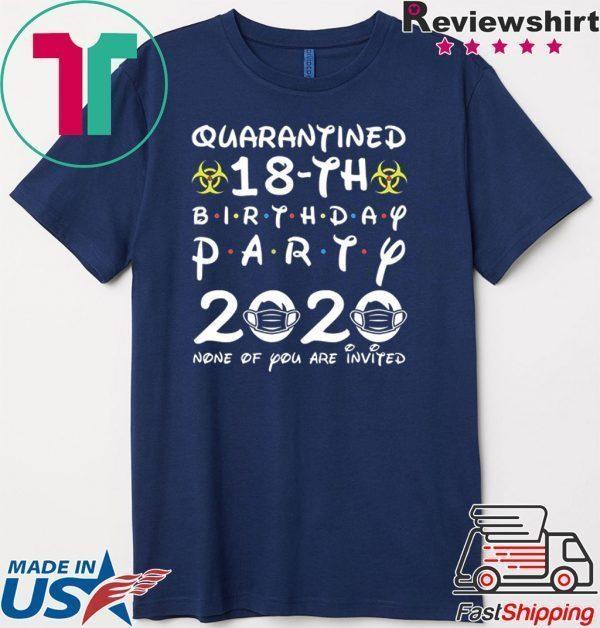 18th Birthday 2002 None of You Invited Quarantine Tee Shirts