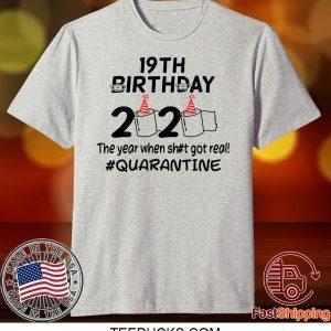 19th Birthday 2020 The Year When Got Real Quarantine Tee Shirts