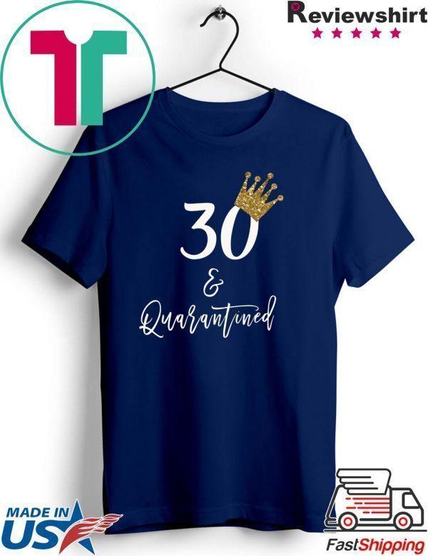 30th Birthday Tshirt, 30 and Quarantined Birthday, Quarantined Birthday Tee Shirts