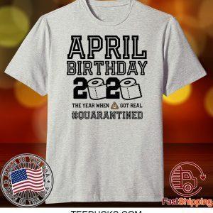April Birthday, April Birthday Quarantine Shirt, Year When Shit Got Real, April Birthday Tee Shirt