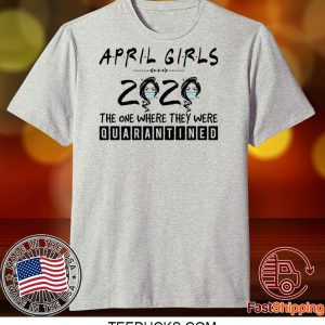 April Girls 2020 The One Where They were Quarantined Tee Shirts